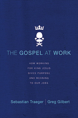 How working for King Jesus gives purpose and meaning to our jobs. By Sebastian Traeger and Greg Gilbert